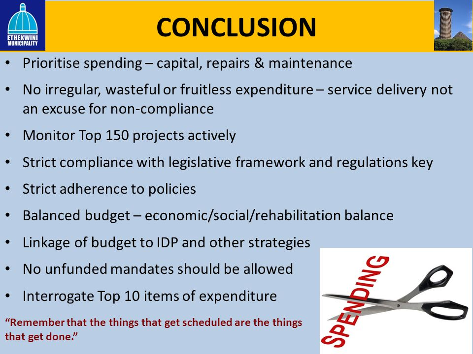 CONCLUSION Prioritise spending – capital, repairs & maintenance