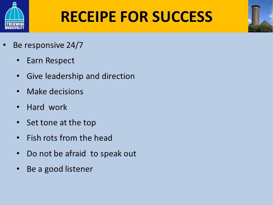RECEIPE FOR SUCCESS Be responsive 24/7 Earn Respect