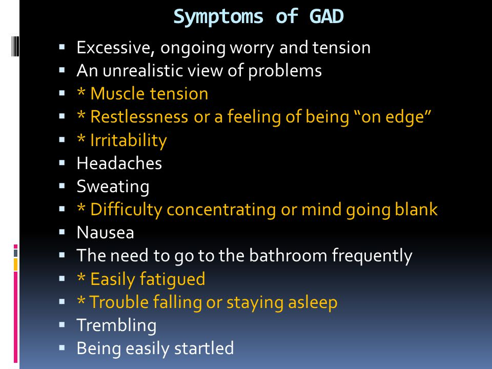 Symptoms of GAD Excessive, ongoing worry and tension