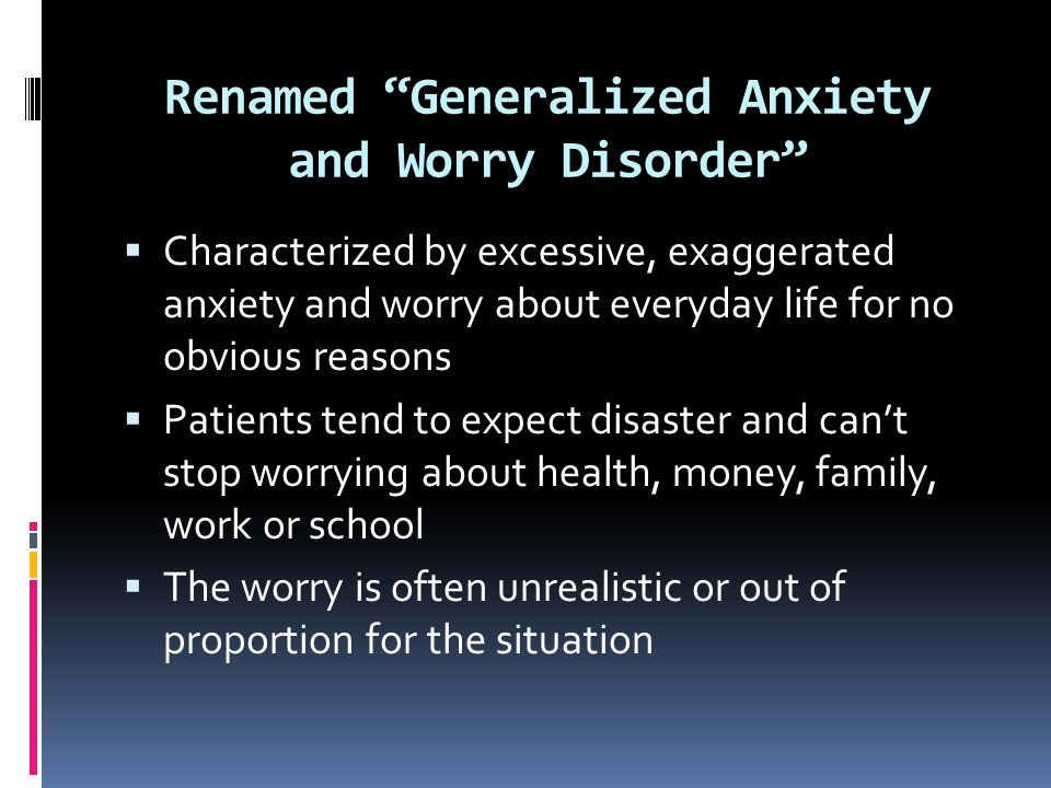 Renamed Generalized Anxiety and Worry Disorder
