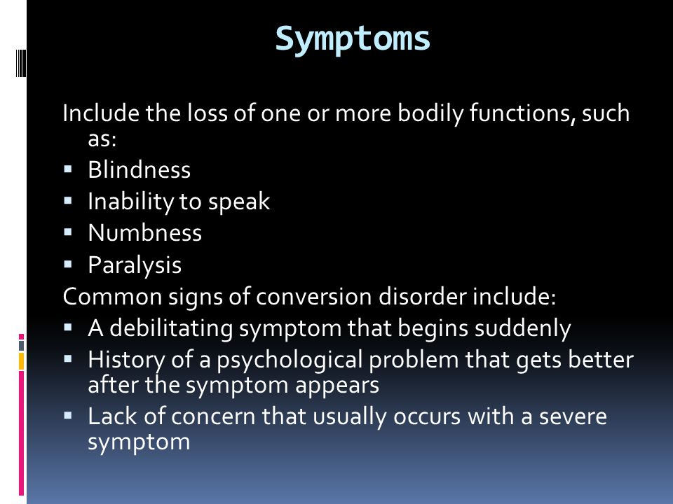 Symptoms Include the loss of one or more bodily functions, such as: