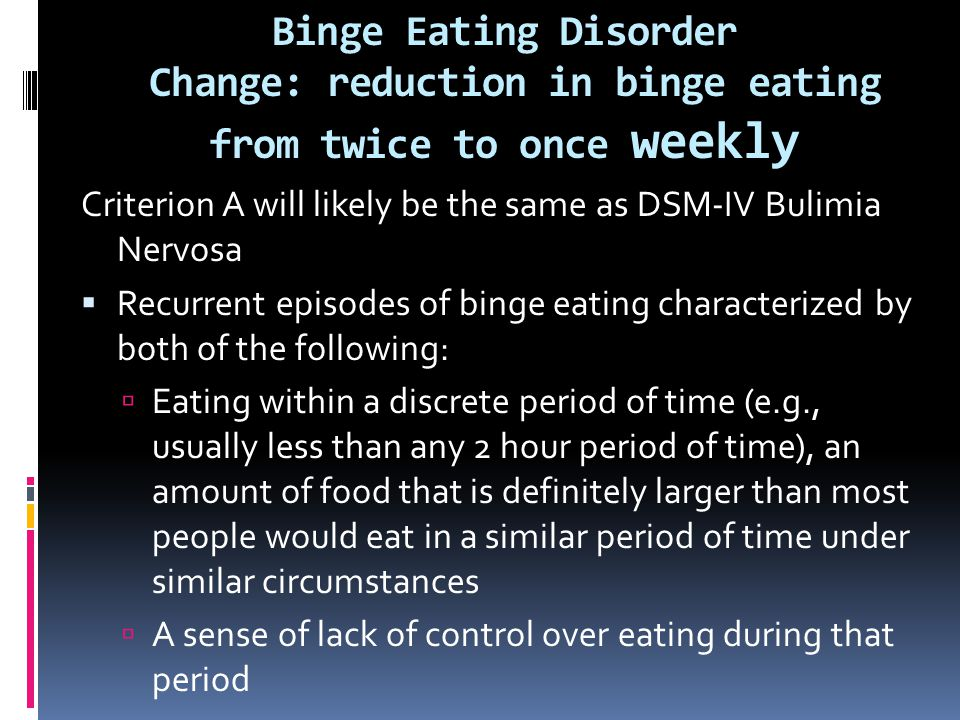 Binge Eating Disorder Change: reduction in binge eating from twice to once weekly