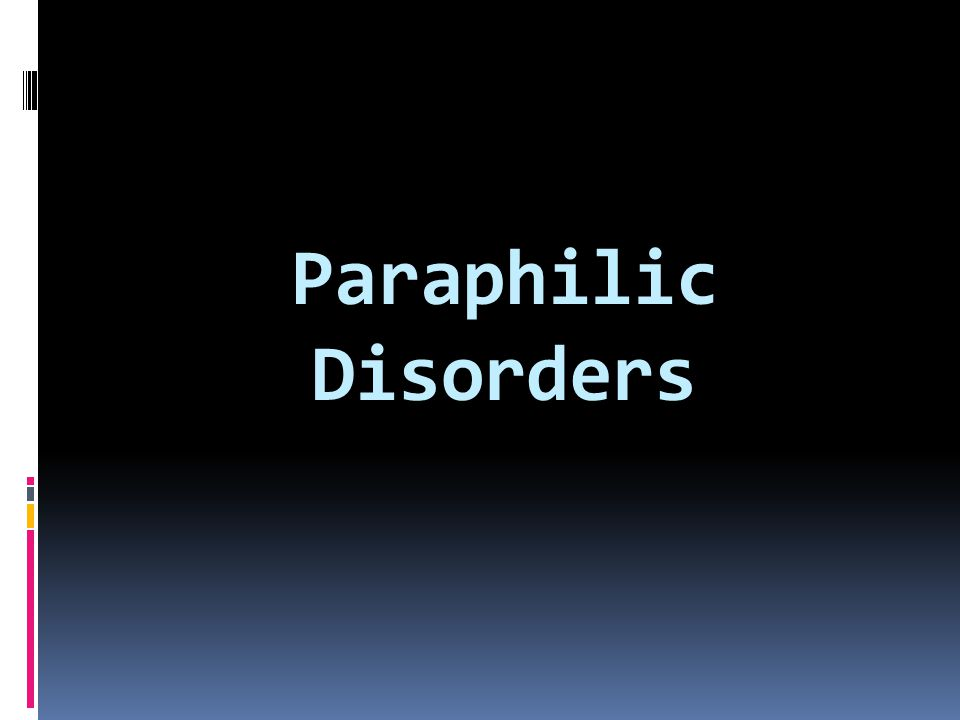 Paraphilic Disorders