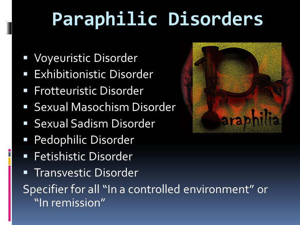 Paraphilic Disorders Voyeuristic Disorder Exhibitionistic Disorder