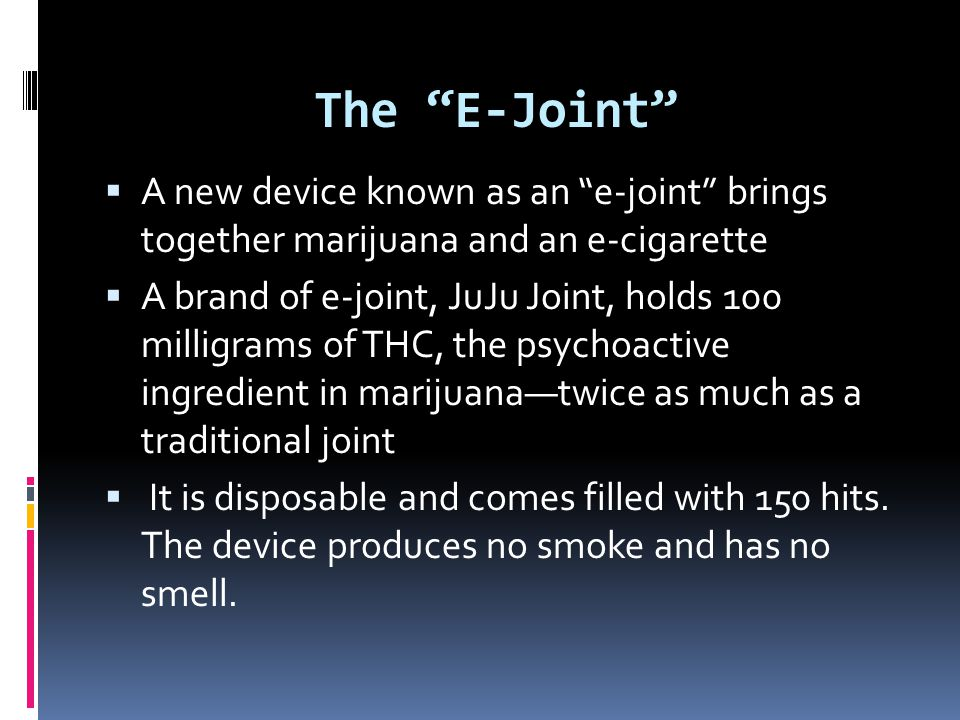 The E-Joint A new device known as an e-joint brings together marijuana and an e-cigarette.