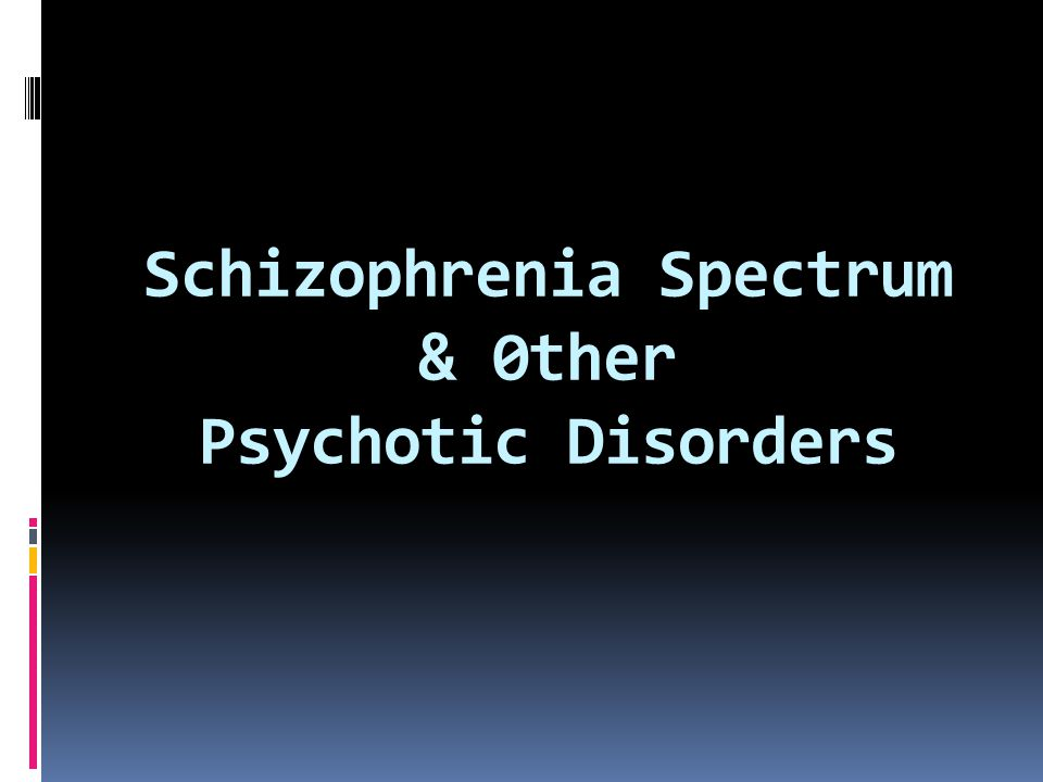 Schizophrenia Spectrum & 0ther Psychotic Disorders