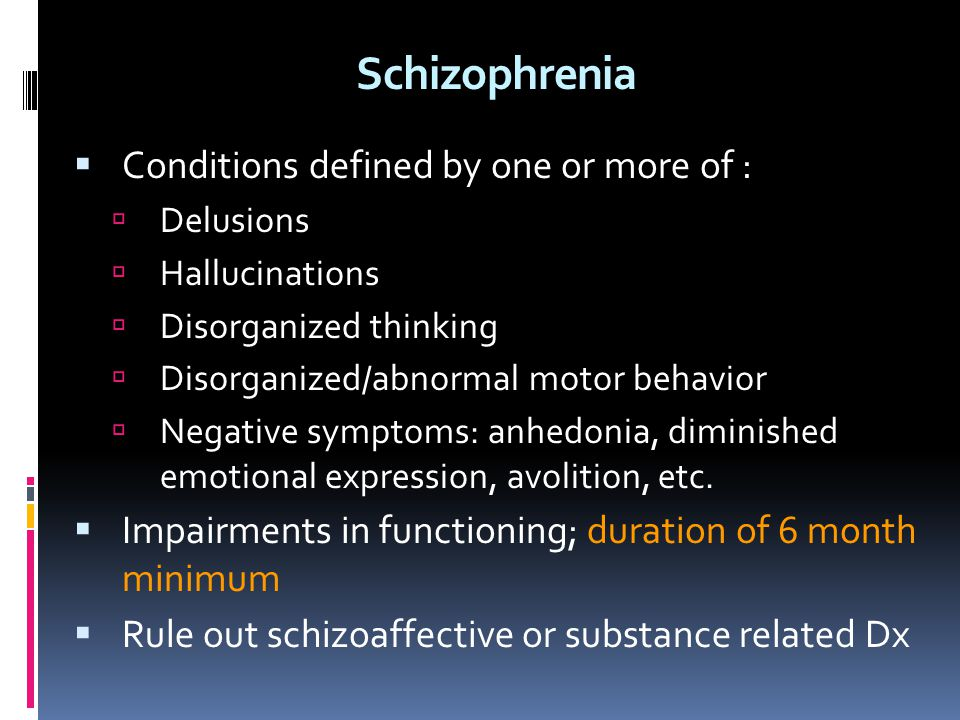 Schizophrenia Conditions defined by one or more of :