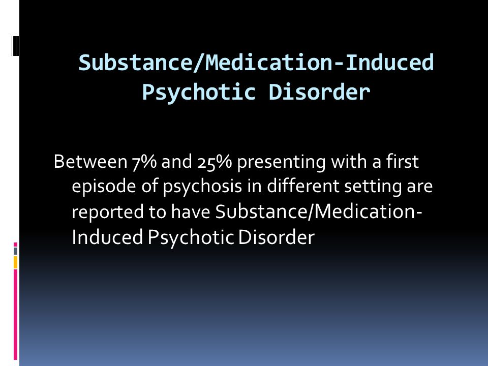 Substance/Medication-Induced Psychotic Disorder