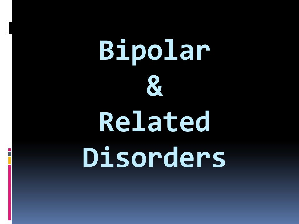 Bipolar & Related Disorders
