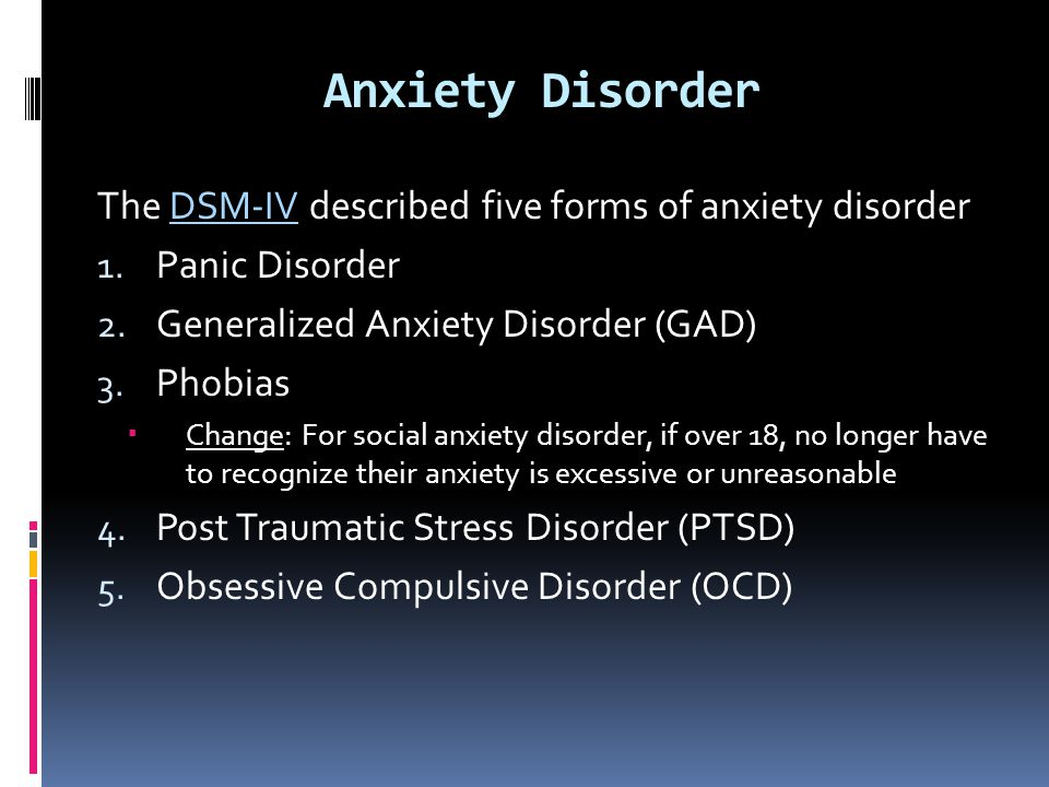 Anxiety Disorder The DSM-IV described five forms of anxiety disorder