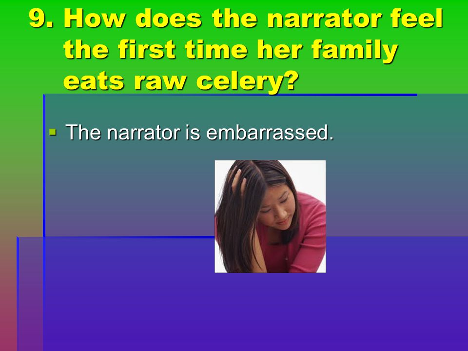 9. How does the narrator feel the first time her family eats raw celery