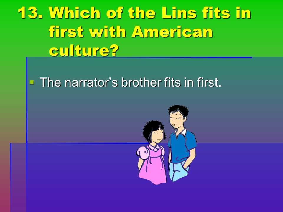 13. Which of the Lins fits in first with American culture