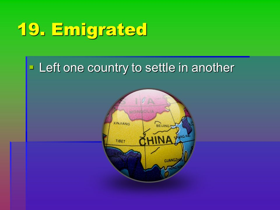 19. Emigrated Left one country to settle in another