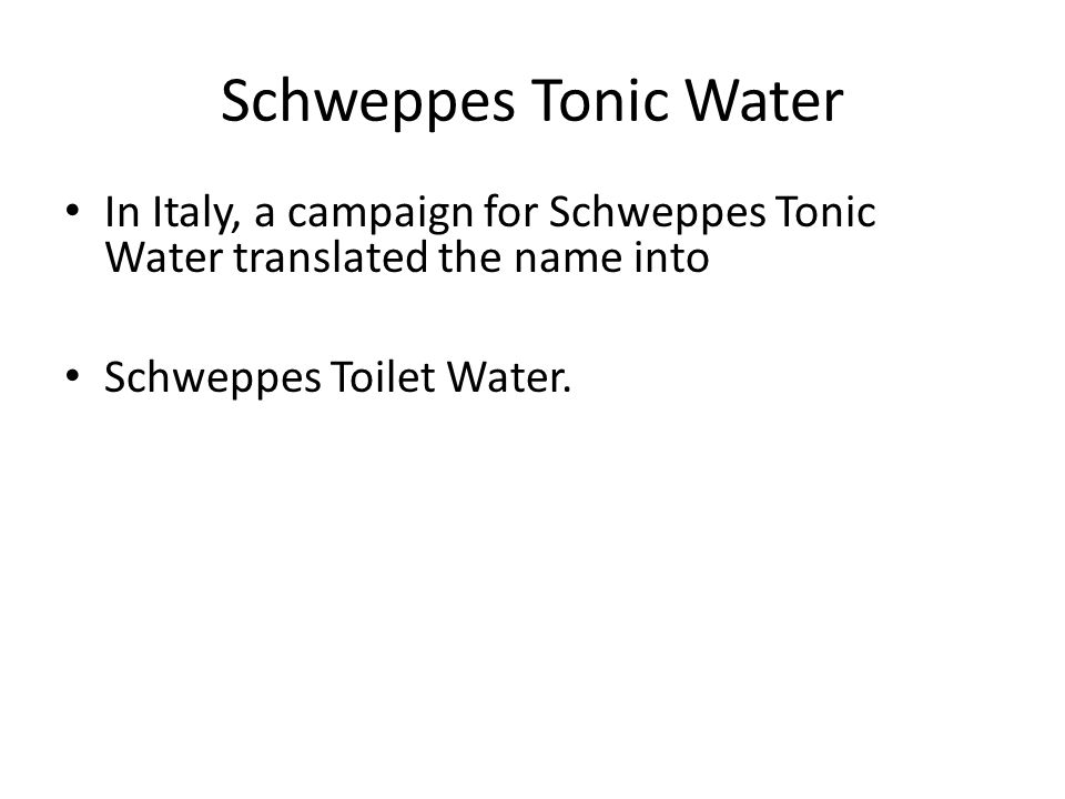 Schweppes Tonic Water In Italy, a campaign for Schweppes Tonic Water translated the name into.