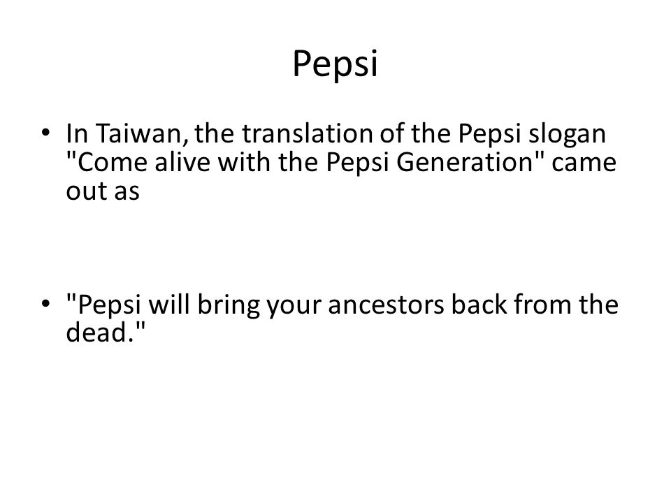 Pepsi In Taiwan, the translation of the Pepsi slogan Come alive with the Pepsi Generation came out as.