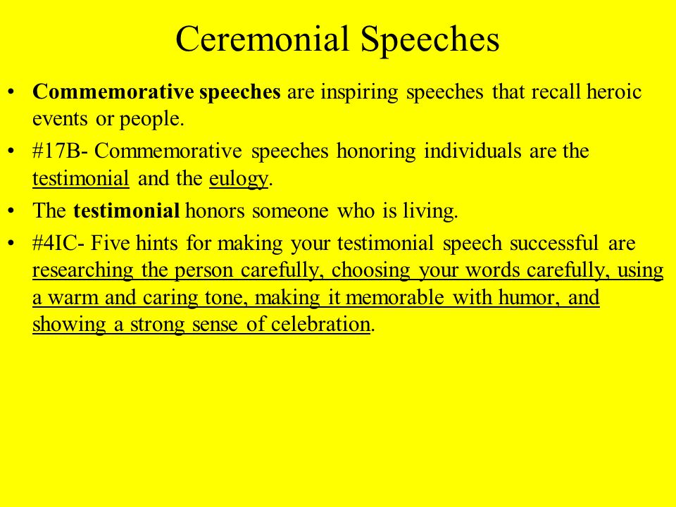 Ceremonial Speeches Commemorative speeches are inspiring speeches that recall heroic events or people.