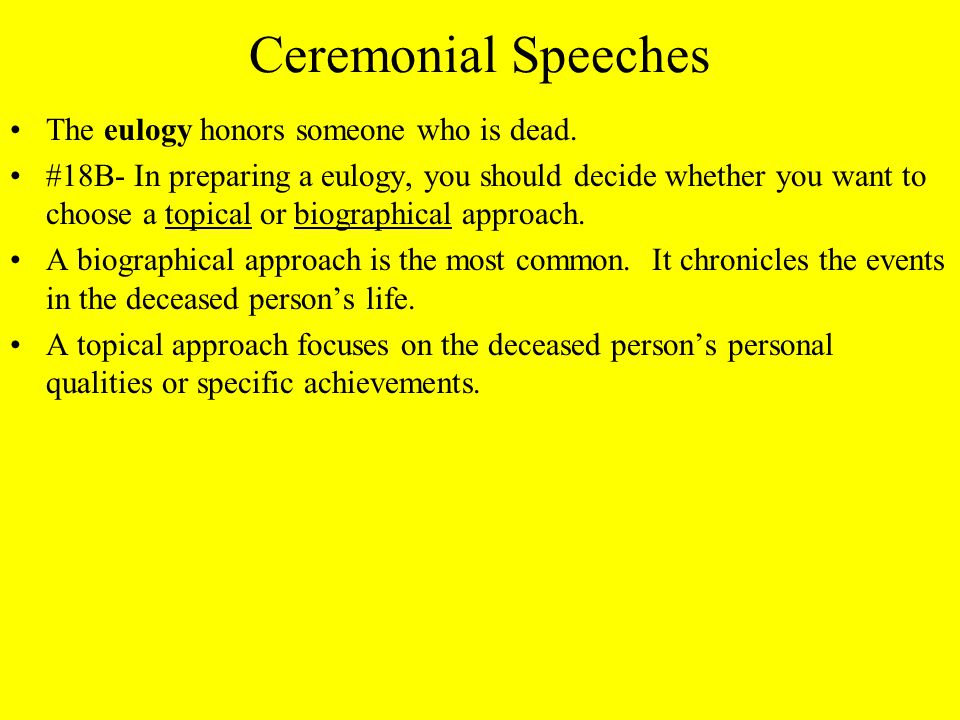 Ceremonial Speeches The eulogy honors someone who is dead.