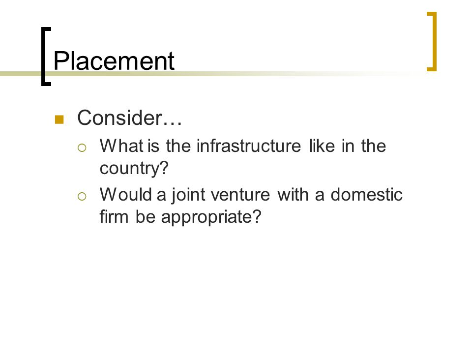 Placement Consider… What is the infrastructure like in the country