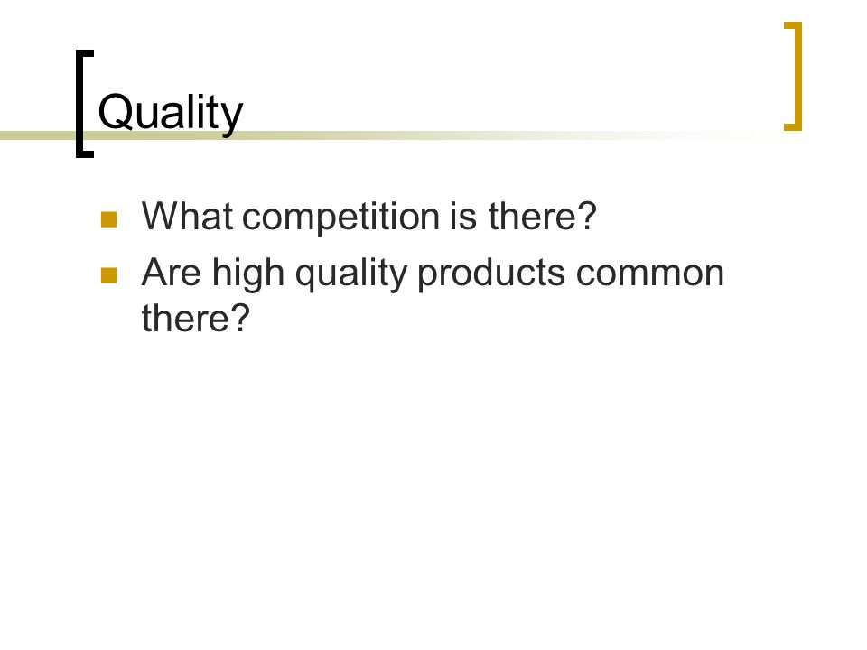 Quality What competition is there