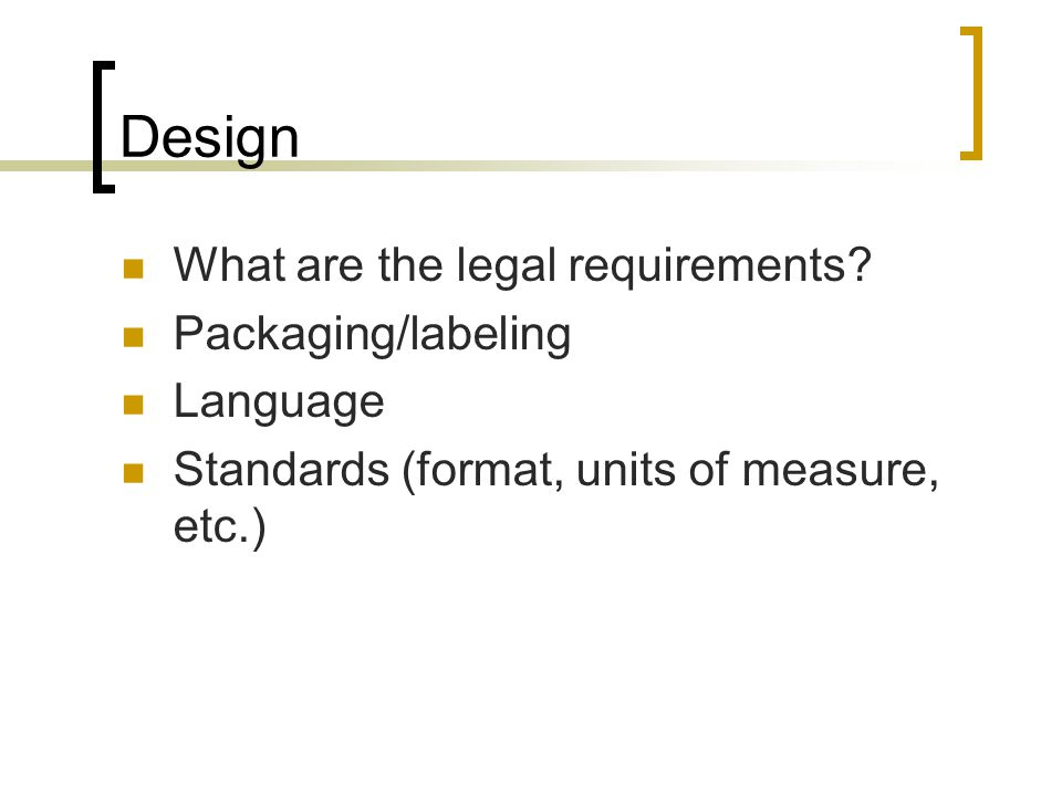 Design What are the legal requirements Packaging/labeling Language
