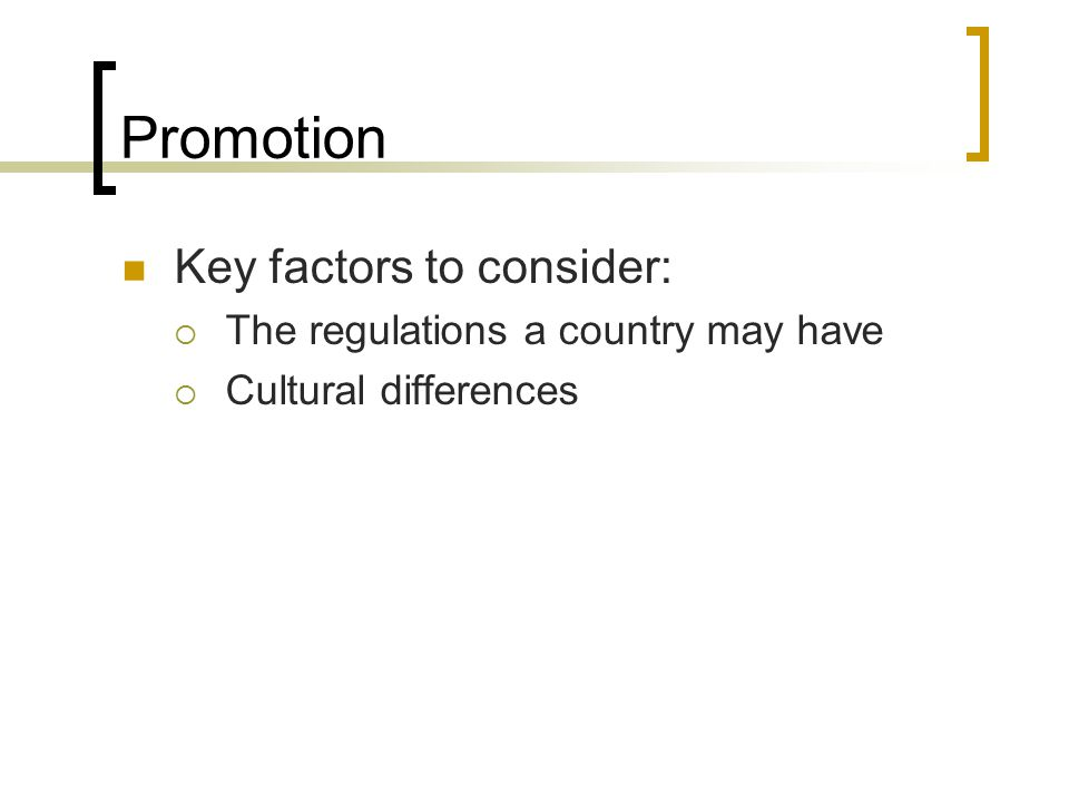 Promotion Key factors to consider: The regulations a country may have