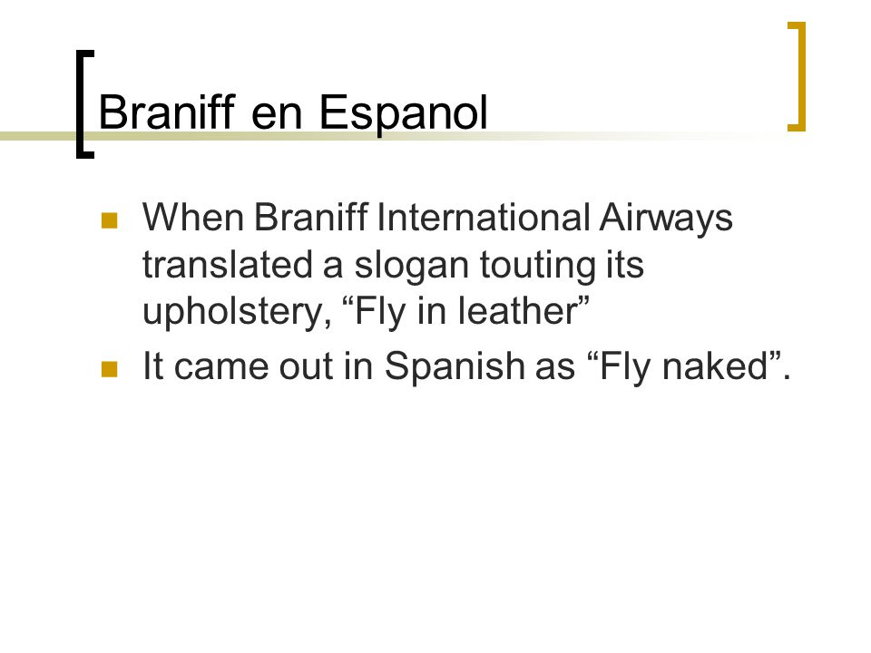 Braniff en Espanol When Braniff International Airways translated a slogan touting its upholstery, Fly in leather