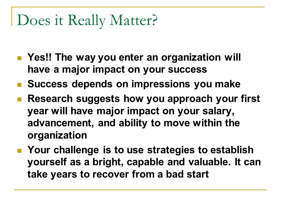 Does it Really Matter Yes!! The way you enter an organization will have a major impact on your success.