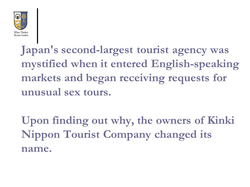 Japan s second-largest tourist agency was mystified when it entered English-speaking markets and began receiving requests for unusual sex tours.