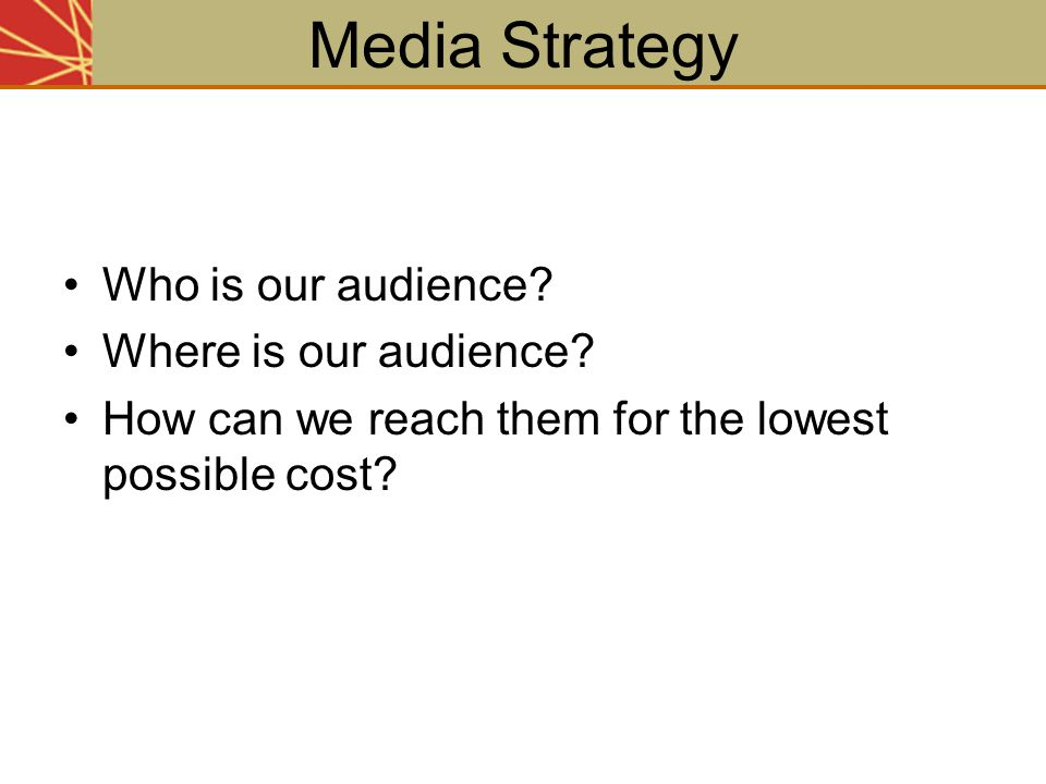 Media Strategy Who is our audience Where is our audience