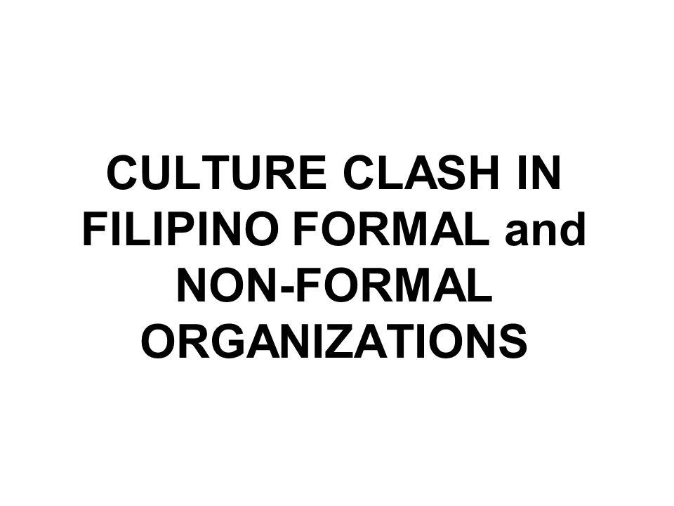 CULTURE CLASH IN FILIPINO FORMAL and NON-FORMAL ORGANIZATIONS
