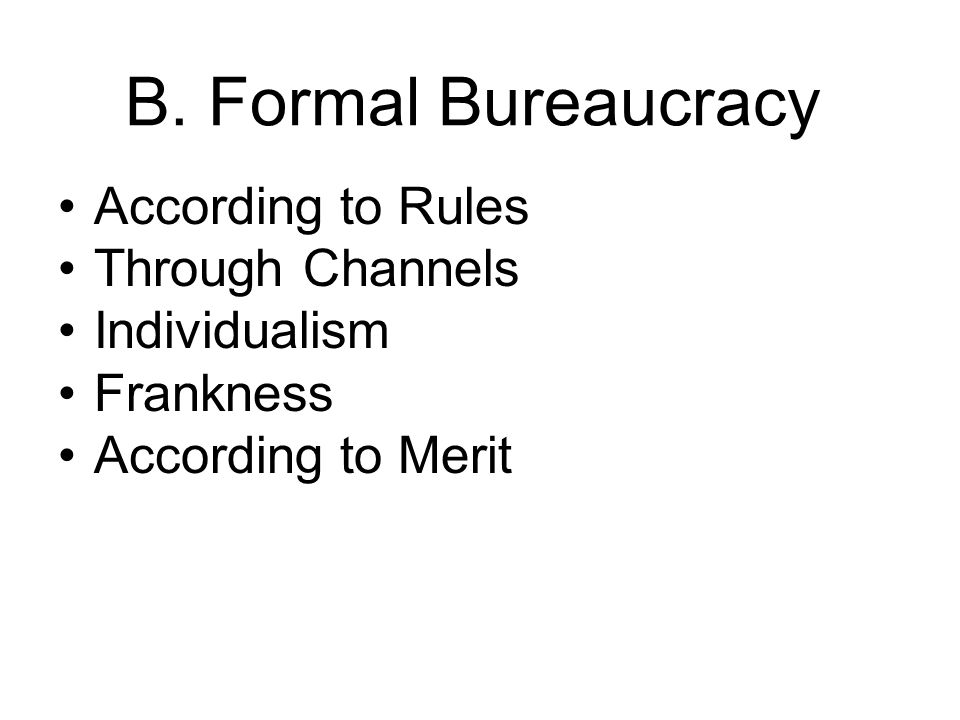 B. Formal Bureaucracy According to Rules Through Channels