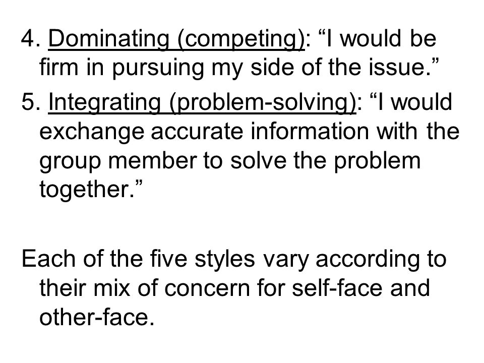 4. Dominating (competing): I would be firm in pursuing my side of the issue.