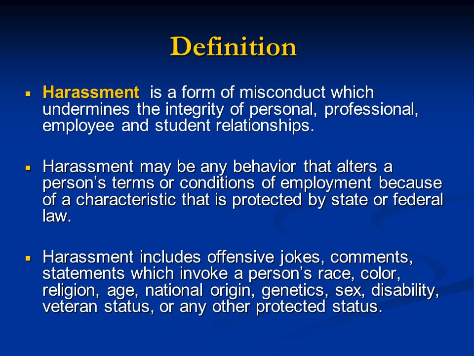 Definition Harassment is a form of misconduct which undermines the integrity of personal, professional, employee and student relationships.
