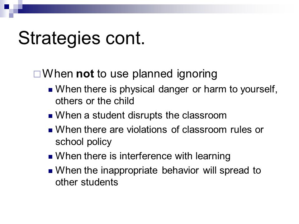 Strategies cont. When not to use planned ignoring