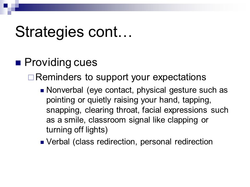 Strategies cont… Providing cues Reminders to support your expectations