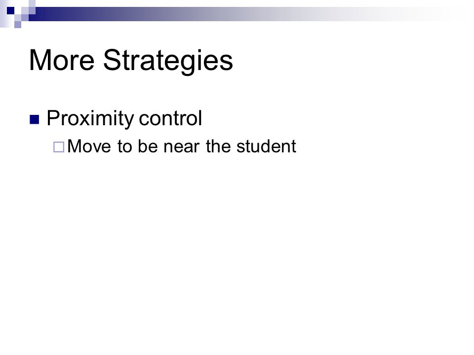 More Strategies Proximity control Move to be near the student