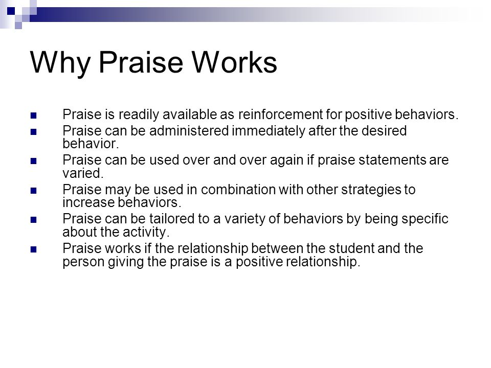 Why Praise Works Praise is readily available as reinforcement for positive behaviors.