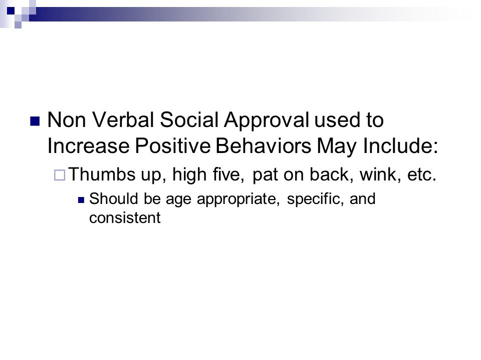 Non Verbal Social Approval used to Increase Positive Behaviors May Include: