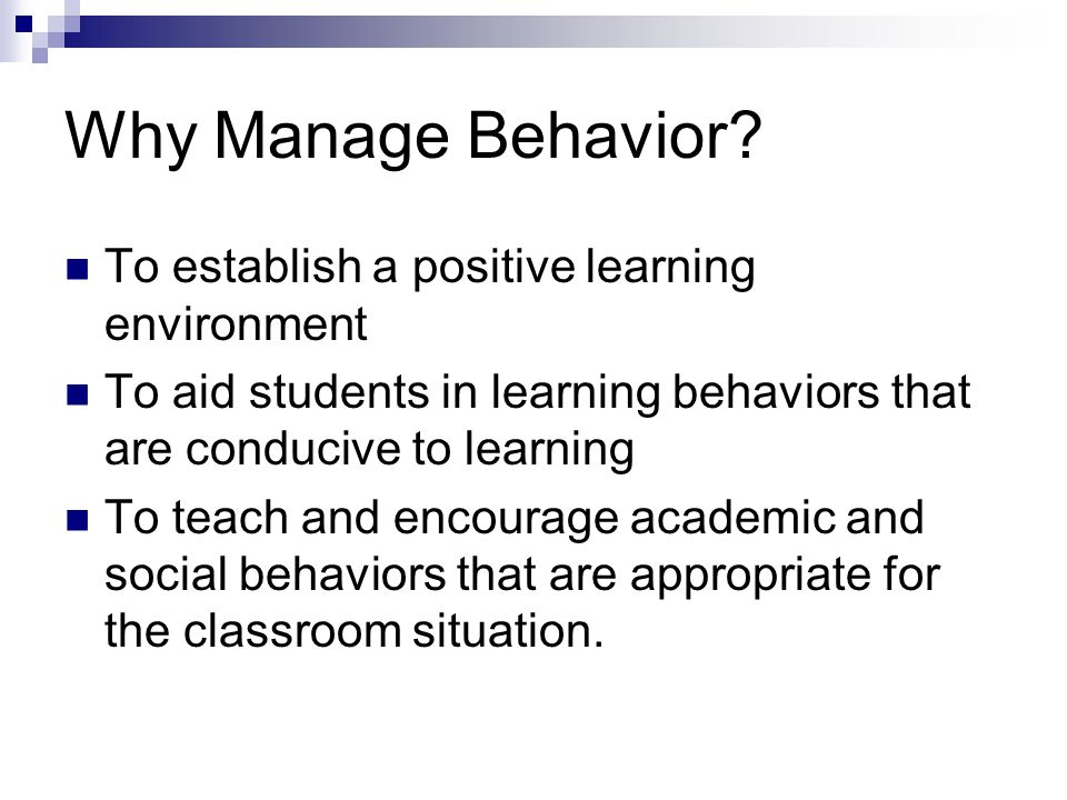 Why Manage Behavior To establish a positive learning environment