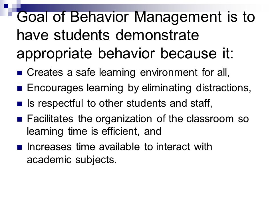 Goal of Behavior Management is to have students demonstrate appropriate behavior because it: