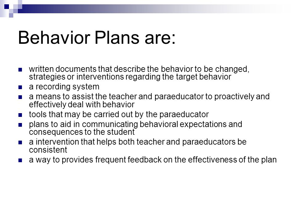 Behavior Plans are: written documents that describe the behavior to be changed, strategies or interventions regarding the target behavior.