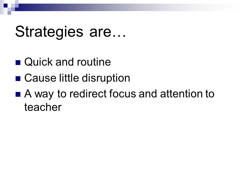 Strategies are… Quick and routine Cause little disruption