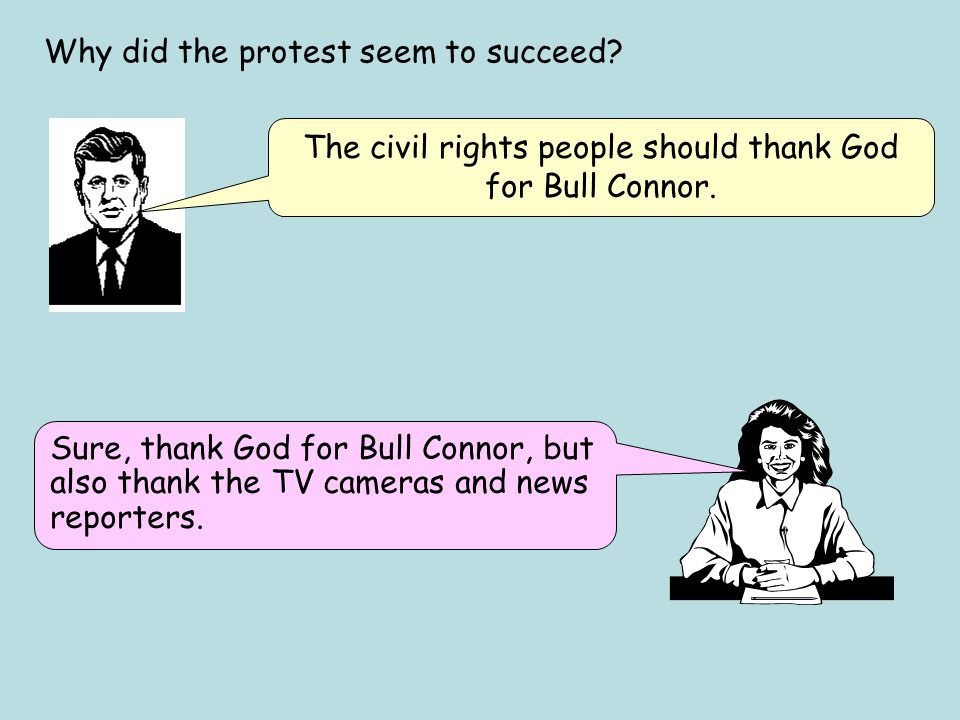 The civil rights people should thank God for Bull Connor.