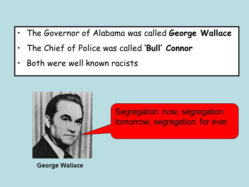 The Governor of Alabama was called George Wallace