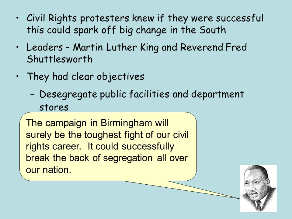 Civil Rights protesters knew if they were successful this could spark off big change in the South
