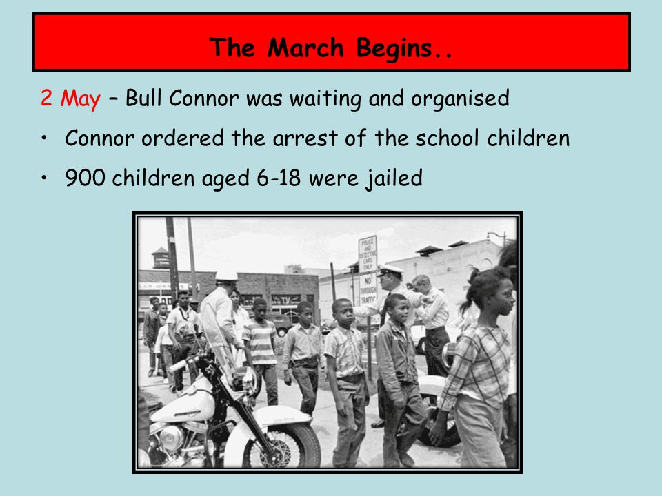 The March Begins.. 2 May – Bull Connor was waiting and organised