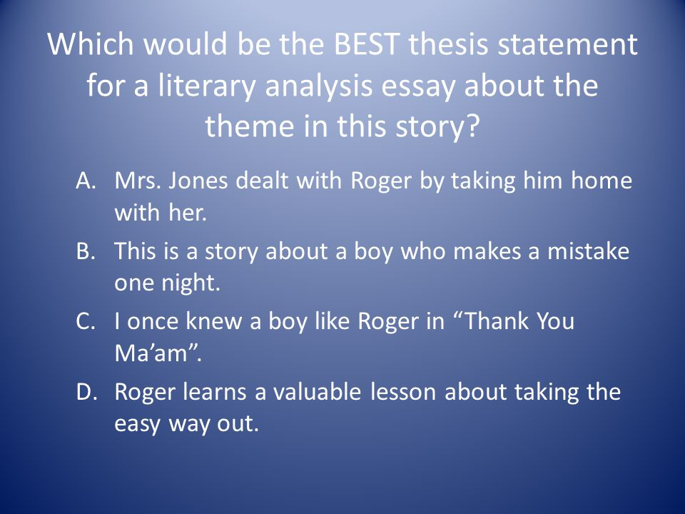Which would be the BEST thesis statement for a literary analysis essay about the theme in this story