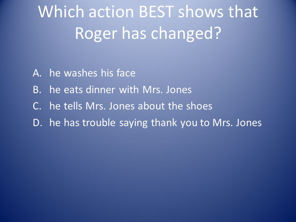 Which action BEST shows that Roger has changed