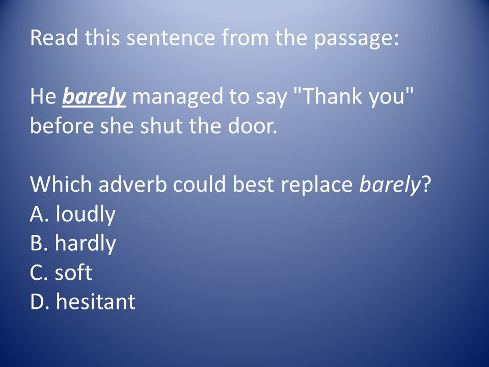 Read this sentence from the passage: He barely managed to say Thank you before she shut the door.
