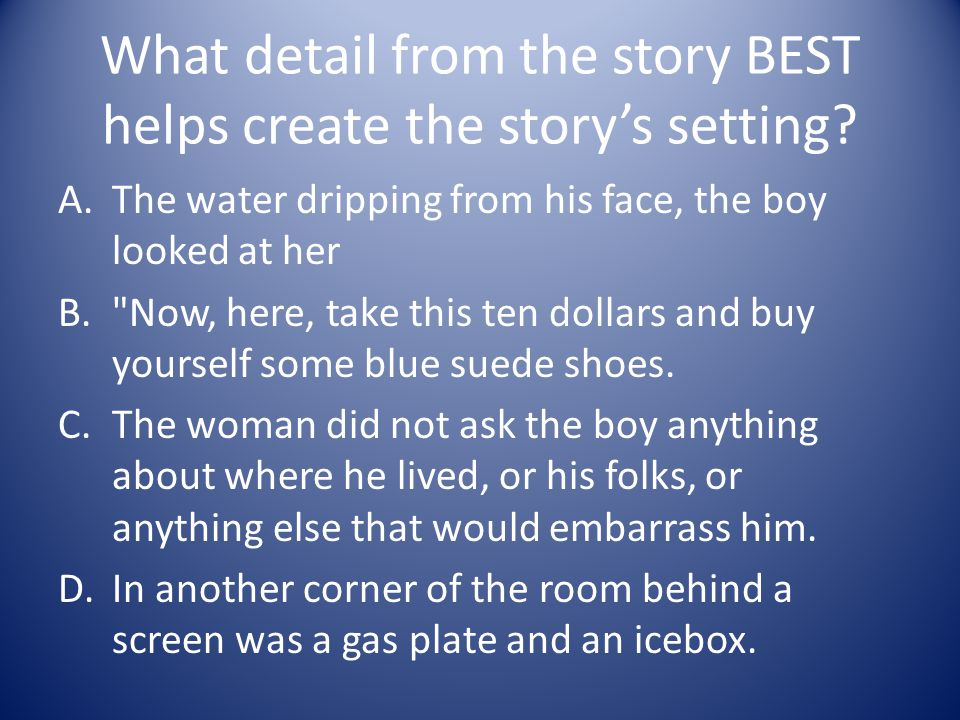 What detail from the story BEST helps create the story's setting